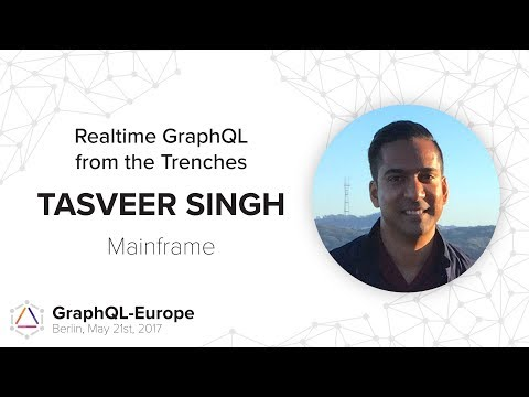 Realtime GraphQL from the Trenches - Tasveer Singh - GraphQL-Europe 2017