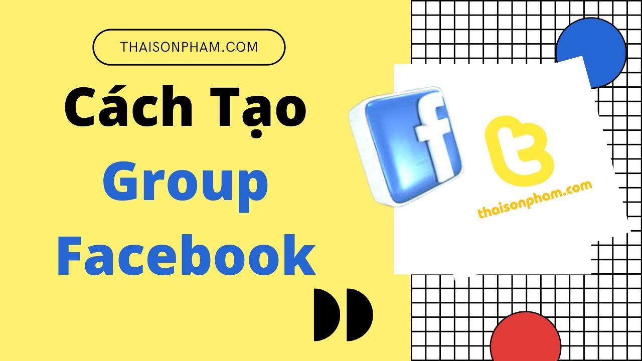 Cách Tạo Group Facebook Và Bán Hàng Hiệu Quả – Thai Son Pham