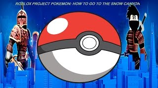 ROBLOX:Project Pokemon:How to go to the Snow Canyon!