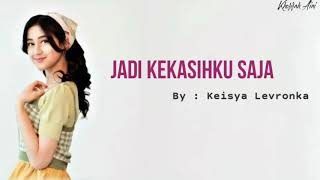 Download Mp3 Keisya Levronka - Jadi Kekasihku Saja  Lirik  |lyrics|
