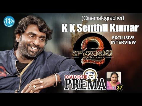 Baahubali 2 Cinematographer K K Senthil Kumar Interview | Dialogue With Prema #37 || #375