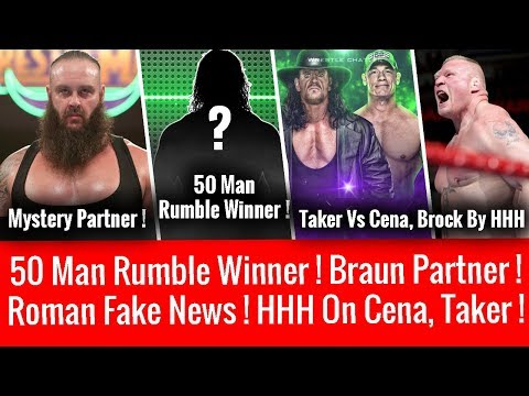 50 Man Rumble Winnner ! Roman Fake News ! Braun Mystery Partner ! HHH On Cena Vs Taker & Brock !