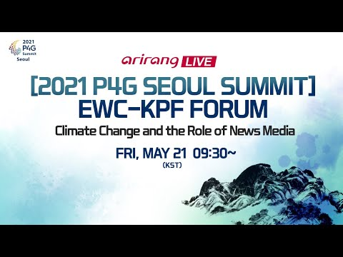 [2021 P4G Seoul Summit] EWC-KPF Forum   Climate Change and the Role of News Media