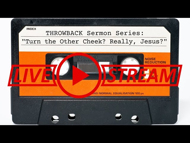 August 29, Pastor Amy, THROWBACK Sermon Series, Turn the Other Cheek? Really, Jesus?