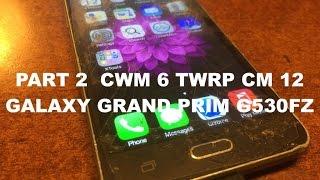 VERY CRACKED SAMSUNG GALAXY GRAND PRIME SM G530FZ - PART 2 : CWM 6 TWRP & CM12 INSTALL   - 2017