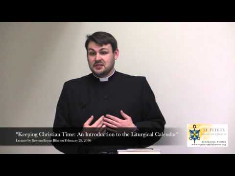 The Rev. Bryan Biba on the Liturgical Time  and The Calendar