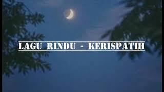 LAGU RINDU - KERISPATIH (LIRIK)
