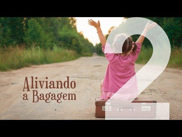 ALIVIANDO A BAGAGEM - 2 de 8 - A Solução Para a Agitação e Correria