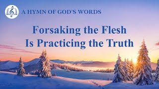 "2020 Christian Devotional Song | ""Forsaking the Flesh Is Practicing the Truth"""