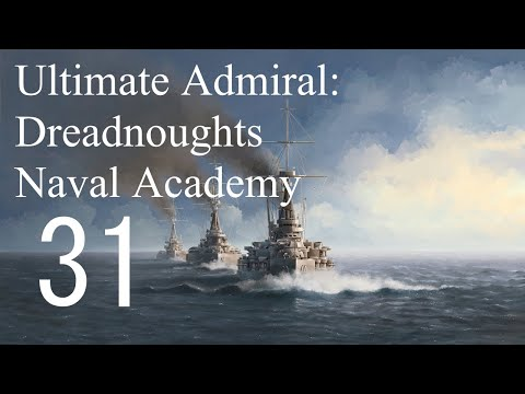 Let's Play Ultimate Admiral: Dreadnoughts EA-A3 - Naval Academy 31