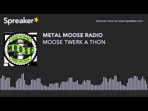 MOOSE TWERK A THON (made with Spreaker)