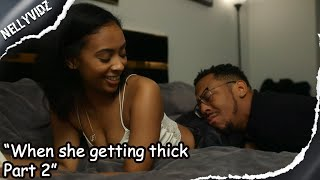 When she getting thick part 2