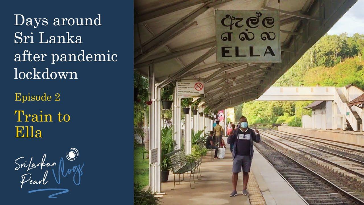 These days in Sri Lanka - Train to Ella, July 2020 | Ella | Episode 2 | SriLankan Pearl