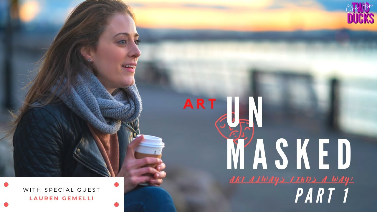 Art Unmasked   NYC Actors & Covid   Lauren Gemelli   HOW CREATIVES CAN GET THROUGH COVID