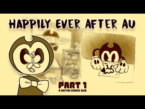 Happily Ever After AU - Part 1 [Bendy and the Ink Machine Comic Dub]