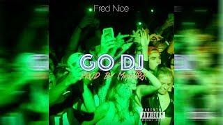 Fred Nice - Go DJ [Prod. By Mantra]