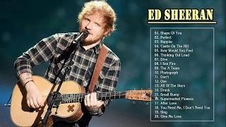 The Best Of Ed Sheeran - Best Song Of Ed Sheeran Playlist 2018 - Ed Sheeran Top Songs