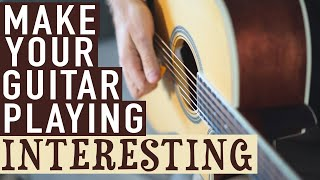 How to Make Your Guitar Playing Interesting