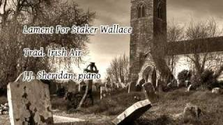 Lament For Staker Wallace - Trad. Irish Air - J.J. Sheridan, piano