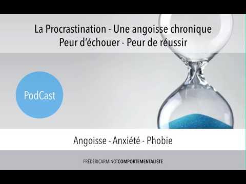 Procrastination - Angoisse chronique - Peur d'échouer