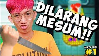DILARANG MESUM DI DEPAN SAYA!! - Party Hard Indonesia #1