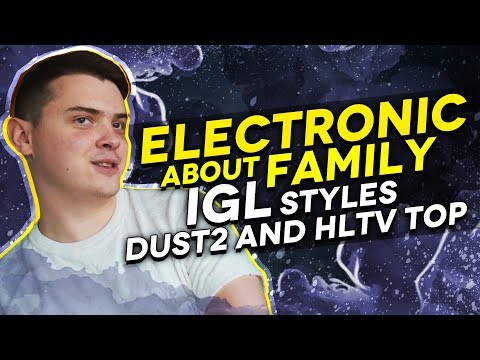 electronic about Family, IGL styles, Dust2 and HLTV top