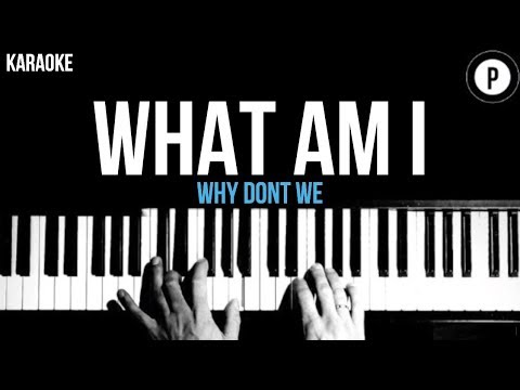 why-don't-we---what-am-i-karaoke-piano-acoustic-cover-instrumental-lyrics