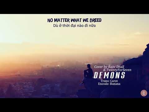 [Vietsub+Lyrics] Demons - Imagine Dragons (Rajiv Dhall & TwentyForSeven Cover)