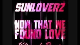 Sunloverz - Now That We Found Love (Klimeck Remix)