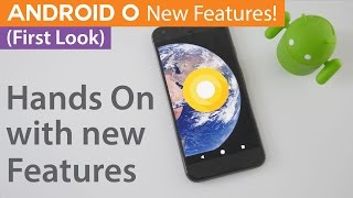 Android O First Look, New Features & How To Get It