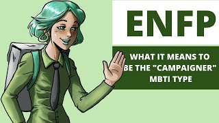 ENFP Explained - What it Means to be the ENFP Personality Type.