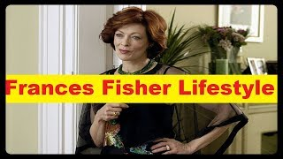 Frances Fisher Net Worth, Cars, House, Private Jets and Luxurious Lifestyle