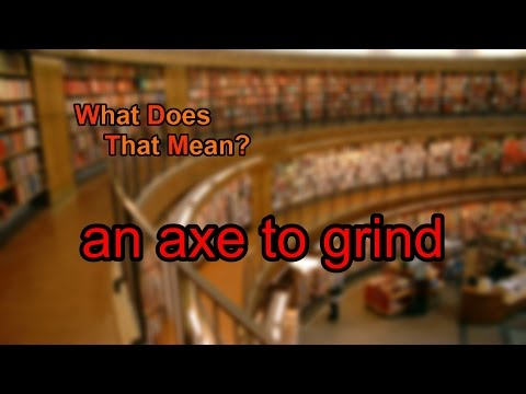 What does an axe to grind mean?