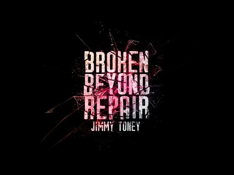 """Broken Beyond Repair"" – Jimmy Toney"
