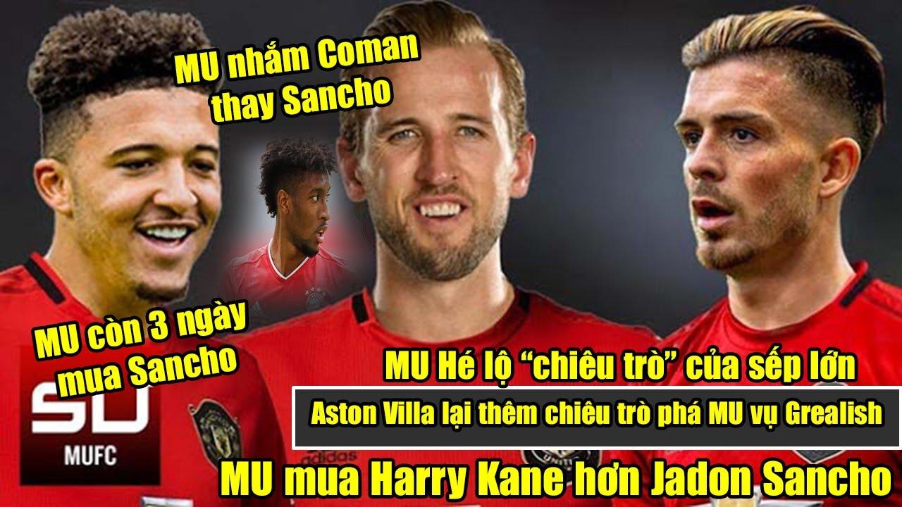 🔥MU còn 3 ngày để mua Sancho   MU mua Harry Kane hơn Sancho   Aston Villa làm khó MU vụ Grealish