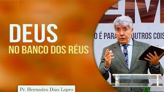 Deus no banco dos réus | Pr Hernandes Dias Lopes