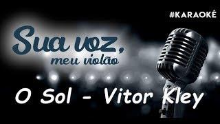 Baixar Sua voz, meu Violão. O Sol - Vitor Kley. (Karaokê Violão)