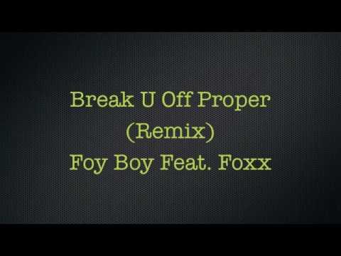 Foy Boy Feat. Foxx - Break U Off Proper (Remix)