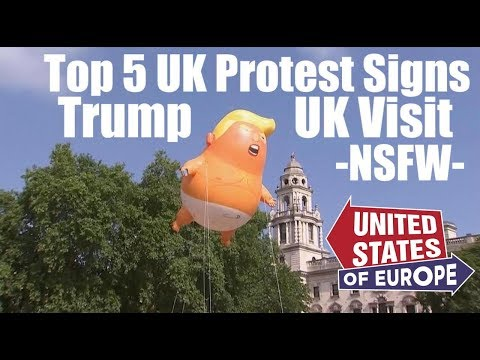 Top 5 Protest Signs Trump UK Visit  NSFW!  United States of Europe