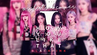 BLACKPINK (블랙핑크) - 'How You Like That'  | Orchestral Cover