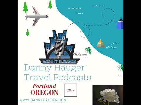 Things to do in Portland, Oregon Visitor's Guide June 2017 Danny Hauger Travel Podcasts