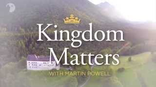 Kingdom Matters - Money & Your Heavenly Bank Account with Martin Powell  Episode 004