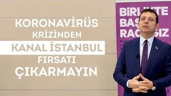 Koronavirüs krizinden Kanal İstanbul fırsatı çıkarmayın.