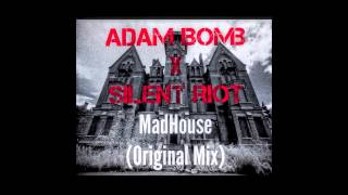 Adam Bomb x Silent Riot - Mad House (Original Mix) *FREE DOWNLOAD*