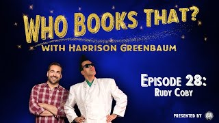 Who Books That? w/ Harrison Greenbaum, Ep. 28: RUDY COBY (w/ DAN GARRETT, RANDY PITCHFORD, & more)