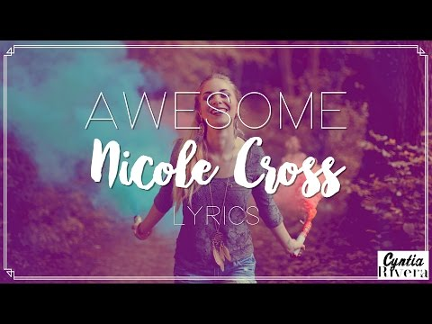 Awesome - Nicole Cross Lyrics (Official Song)