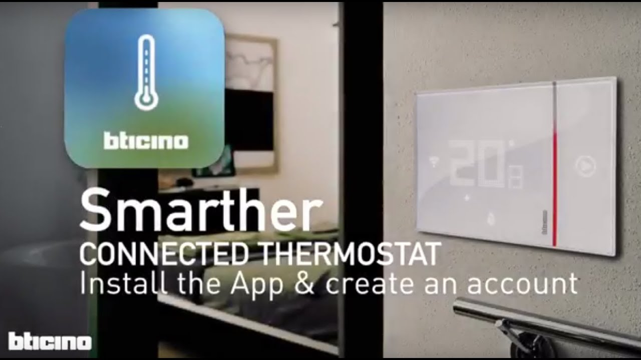 Smarther the connected thermostat of BTicino: Install the APP and create an  account