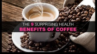 THE 9 SURPRISING HEALTH BENEFITS OF COFFEE!