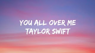 Taylor Swift - You All Over Me (lyrics) (From The Vault) Ft. Maren Morris
