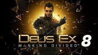DEUS EX MANKIND DIVIDED #8